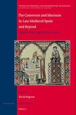 The Conversos and Moriscos in Late Medieval Spain and Beyond (STUDIES IN MEDIEVAL AND REFORMATION TRADITIONS, nr. 2)