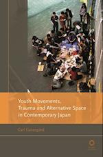 Youth Movements, Trauma and Alternative Space in Contemporary Japan