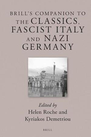Bog, hardback Brill's Companion to the Classics, Fascist Italy and Nazi Germany af Helen Roche