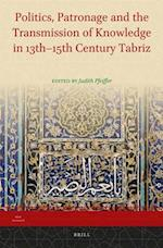 Politics, Patronage and the Transmission of Knowledge in 13th-15th Century Tabriz (Iran Studies)