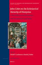 John Colet on the Ecclesiastical Hierarchy of Dionysius (STUDIES IN MEDIEVAL AND REFORMATION TRADITIONS, nr. 171)
