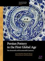 Persian Pottery in the First Global Age (Arts and Archaeology of the Islamic World)