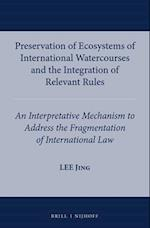 Preservation of Ecosystems of International Watercourses and the Integration of Relevant Rules (International Water Law)