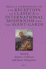 Brill's Companion to the Reception of Classics in International Modernism and the Avant-Garde (Brills Companions to Classical Reception)