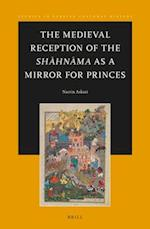 The Medieval Reception of the Shahnama As a Mirror for Princes (Studies in Persian Cultural History)
