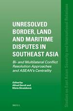 Unresolved Border, Land and Maritime Disputes in Southeast Asia (Studies on East Asian Security and International Relations, nr. 4)