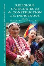 Religious Categories and the Construction of the Indigenous (Supplements to Method Theory in the Study of Religion, nr. 7)
