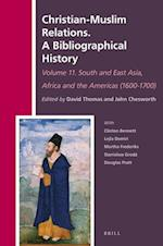 Christian-Muslim Relations. a Bibliographical History Volume 11 South and East Asia, Africa and the Americas (1600-1700) (History of Christian Muslim Relations Christian Muslim Rel, nr. 33)