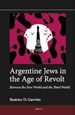 Argentine Jews in the Age of Revolt (Jewish Latin America)