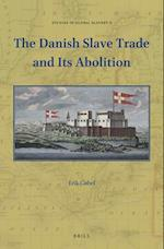 The Danish Slave Trade and Its Abolition (Studies in Global Slavery, nr. 2)