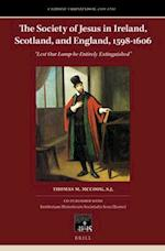 The Society of Jesus in Ireland, Scotland, and England, 1598-1606 (CATHOLIC CHRISTENDOM, 1300-1700)