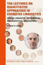 Ten Lectures on Quantitative Approaches in Cognitive Linguistics (Distinguished Lectures in Cognitive Linguistics, nr. 16)