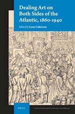 Dealing Art on Both Sides of the Atlantic, 1860-1940 (Studies in the History of Collecting Art Markets, nr. 2)