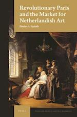 Revolutionary Paris and the Market for Netherlandish Art (Studies in the History of Collecting Art Markets)