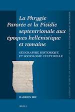 La Phrygie Paroree Et La Pisidie Septentrionale Aux Epoques Hellenistique Et Romaine (Mnemosyne Supplements Mnemosyne Supplements History and, nr. 401)