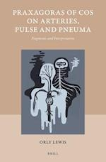 Praxagoras of Cos on Arteries, Pulse and Pneuma (STUDIES IN ANCIENT MEDICINE, nr. 48)