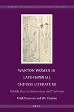 Wanton Women in Late-Imperial Chinese Literature (Women and Gender in China Studies, nr. 8)