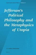 Jefferson's Political Philosophy and the Metaphysics of Utopia (Social and Critical Theory, nr. 21)