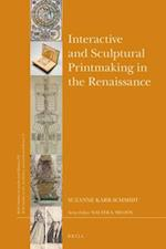 Interactive and Sculptural Printmaking in the Renaissance (Brills Studies in Intellectual History Brills Studies on Art Art History and Intellectual History)
