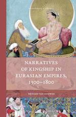 Narratives of Kingship in Eurasian Empires, 1300-1800 (Rulers Elites, nr. 11)