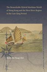 The Remarkable Hybrid Maritime World of Hong Kong and the West River Region in the Late Qing Period (Brills Studies in Maritime History)