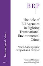 The Role of Eu Agencies in Fighting Transnational Environmental Crime (Brill Research Perspectives)