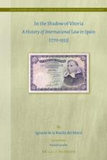 In the Shadow of Vitoria (Legal History Library Studies in the History of International Law)