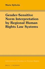Gender-Sensitive Norm Interpretation by Regional Human Rights Law Systems (INTERNATIONAL STUDIES IN HUMAN RIGHTS)