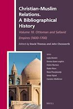 Christian-Muslim Relations. a Bibliographical History. Volume 10 Ottoman and Safavid Empires (1600-1700) (History of Christian Muslim Relations Christian Muslim Rel, nr. 32)