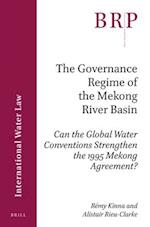 The Governance Regime of the Mekong River Basin (Brill Research Perspectives)
