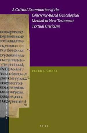 Bog, hardback A Critical Examination of the Coherence-based Genealogical Method in New Testament Textual Criticism af Peter J. Gurry
