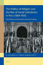 The Politics of Religion and the Rise of Social Catholicism in Peru (1884-1935) (Religion in the Americas, nr. 18)