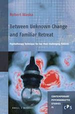 Between Unknown Change and Familiar Retreat (Contemporary Psychoanalytic Studies, nr. 25)