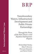 Transboundary Waters, Infrastructure Development and Public Private Partnership (Brill Research Perspectives)