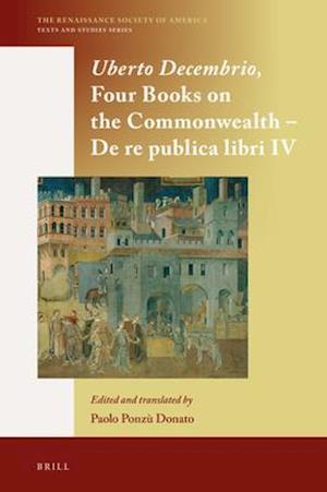 Uberto Decembrio, Four Books on the Commonwealth - de Re Publica Libri IV