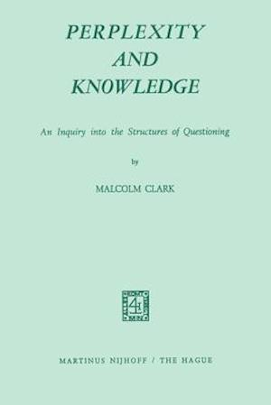 Perplexity and Knowledge : An Inquiry into the Structures of Questioning