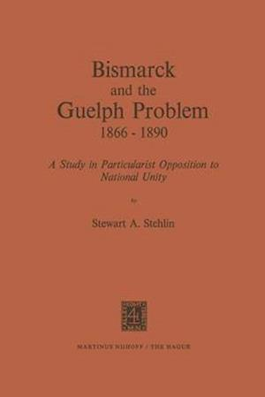 Bismarck and the Guelph Problem 1866-1890