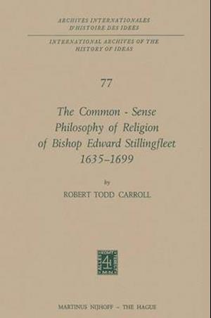 The Common-Sense Philosophy of Religion of Bishop Edward Stillingfleet 1635-1699