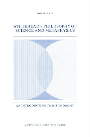 Whitehead's Philosophy of Science and Metaphysics : An Introduction to His Thought