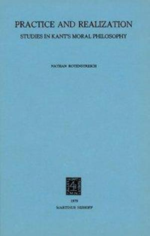 Practice and Realization : Studies in Kant's Moral Philosophy
