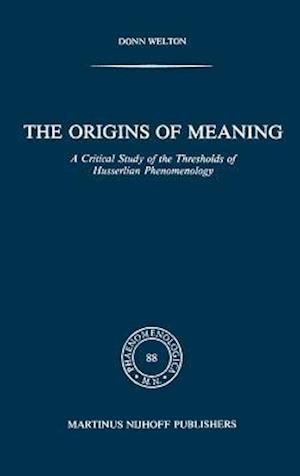The Origins of Meaning : A Critical Study of the Thresholds of Husserlian Phenomenology