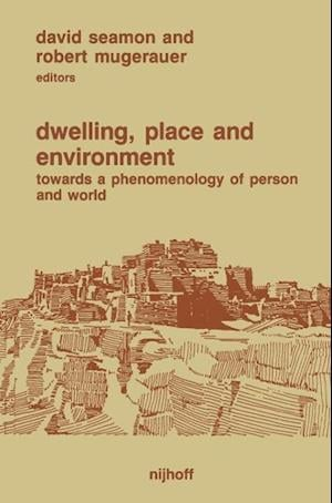 Dwelling, Place and Environment : Towards a Phenomenology of Person and World