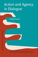 Action and Agency in Dialogue (Dialogue Studies, nr. 6)