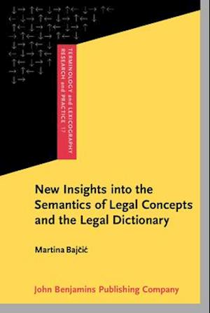 Bog, hardback New Insights into the Semantics of Legal Concepts and the Legal Dictionary af Martina Bajcic
