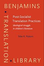 Post-Socialist Translation Practices (Benjamins Translation Library)