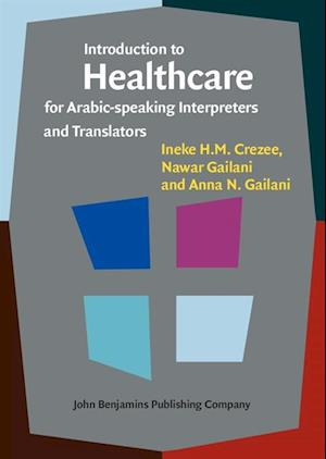 Introduction to Healthcare for Arabic-speaking Interpreters and Translators af Ineke H.M. Crezee, Anna N. Gailani, Nawar Gailani