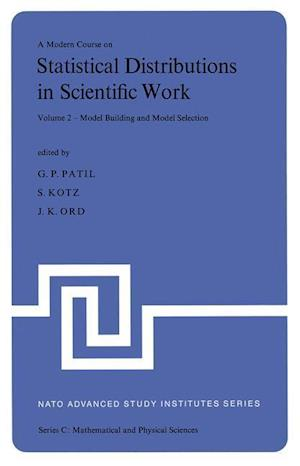 A Modern Course on Statistical Distributions in Scientific Work : Volume 2 - Model Building and Model Selection Proceedings of the NATO Advanced Study