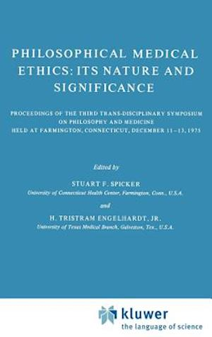 Philosophical Medical Ethics: Its Nature and Significance : Proceedings of the Third Trans-Disciplinary Symposium on Philosophy and Medicine Held at F