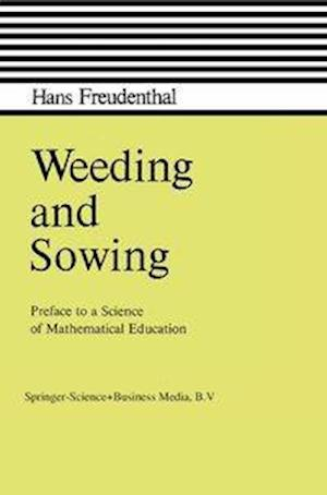 Weeding and Sowing : Preface to a Science of Mathematical Education