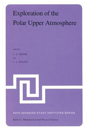 Exploration of the Polar Upper Atmosphere : Proceedings of the NATO Advanced Study Institute held at Lillehammer, Norway, May 5-16, 1980